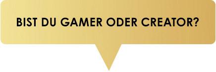 Bist du Gamer oder Creator?